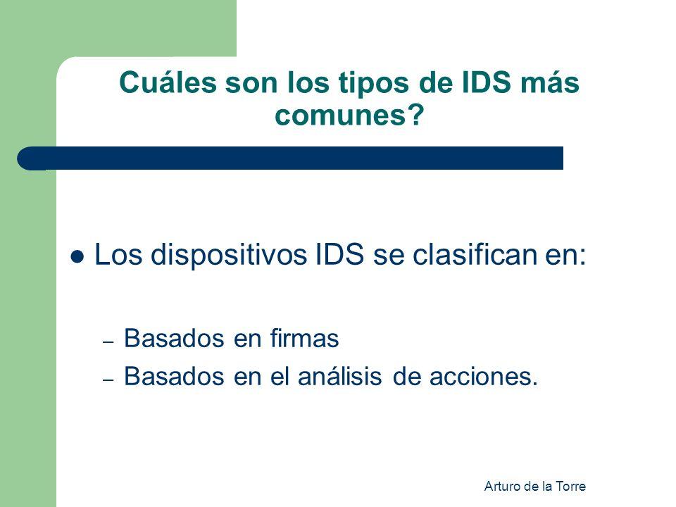 Arturo de la Torre Cuáles son los tipos de IDS más comunes? Los dispositivos IDS se clasifican en: – Basados en firmas – Basados en el análisis de acc