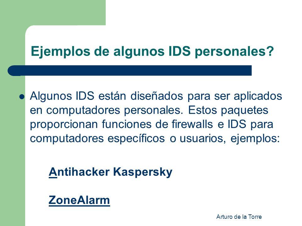 Arturo de la Torre Ejemplos de algunos IDS personales? Algunos IDS están diseñados para ser aplicados en computadores personales. Estos paquetes propo