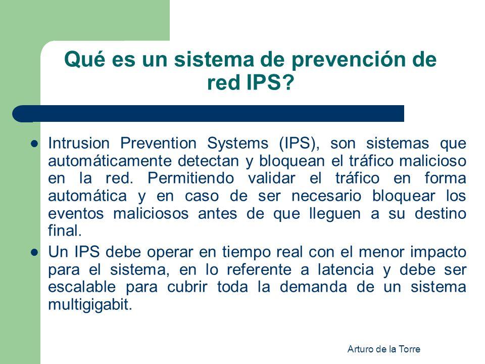 Arturo de la Torre Qué es un sistema de prevención de red IPS? Intrusion Prevention Systems (IPS), son sistemas que automáticamente detectan y bloquea