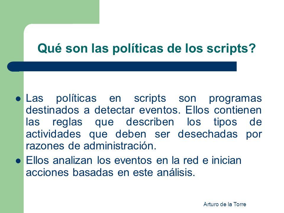 Arturo de la Torre Qué son las políticas de los scripts? Las políticas en scripts son programas destinados a detectar eventos. Ellos contienen las reg