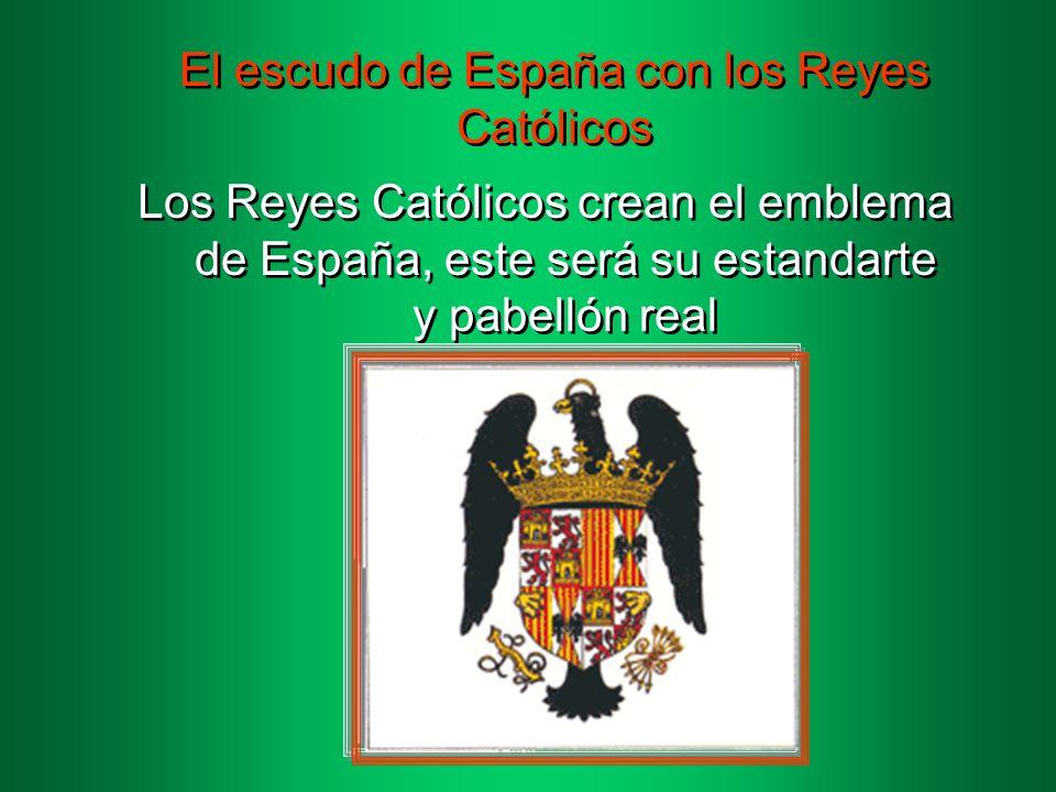 El escudo de España con los Reyes Católicos Los Reyes Católicos crean el emblema de España, este será su estandarte y pabellón real