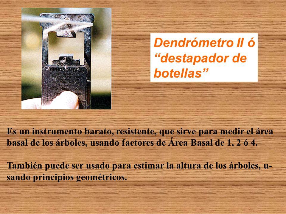 Dendrómetro II ó destapador de botellas Es un instrumento barato, resistente, que sirve para medir el área basal de los árboles, usando factores de Ár