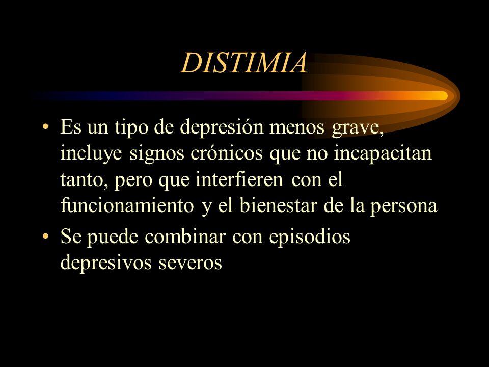 DISTIMIA Es un tipo de depresión menos grave, incluye signos crónicos que no incapacitan tanto, pero que interfieren con el funcionamiento y el bienes