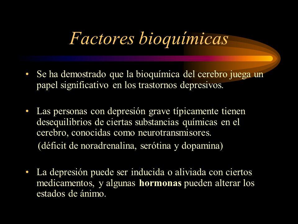 Factores bioquímicas Se ha demostrado que la bioquímica del cerebro juega un papel significativo en los trastornos depresivos. Las personas con depres
