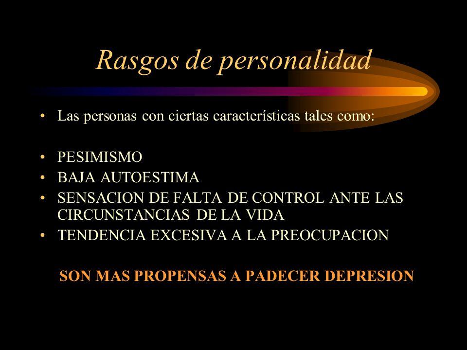 Rasgos de personalidad Las personas con ciertas características tales como: PESIMISMO BAJA AUTOESTIMA SENSACION DE FALTA DE CONTROL ANTE LAS CIRCUNSTA