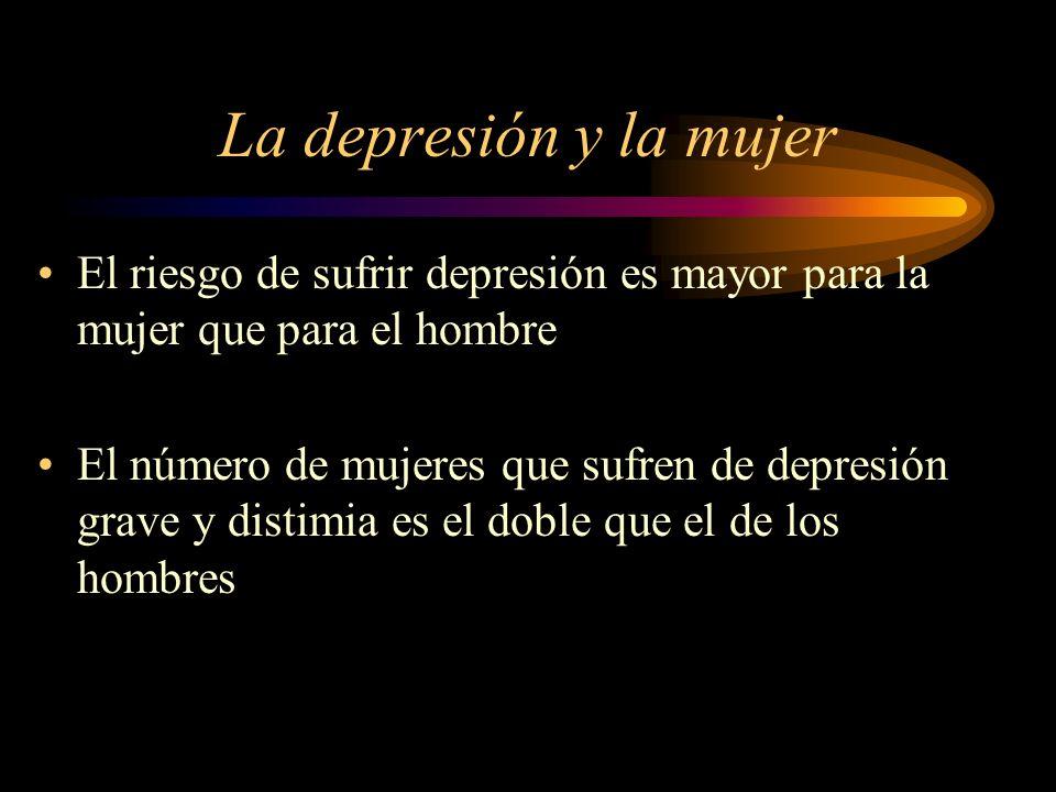 La depresión y la mujer El riesgo de sufrir depresión es mayor para la mujer que para el hombre El número de mujeres que sufren de depresión grave y d