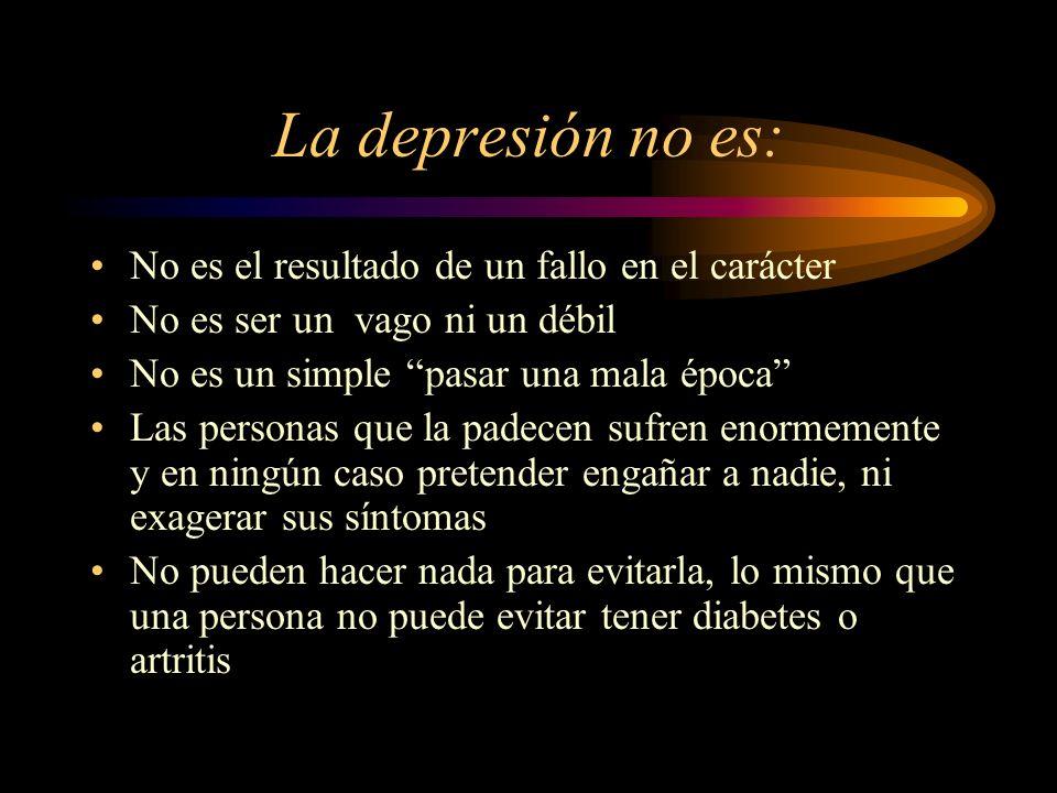 La depresión no es: No es el resultado de un fallo en el carácter No es ser un vago ni un débil No es un simple pasar una mala época Las personas que