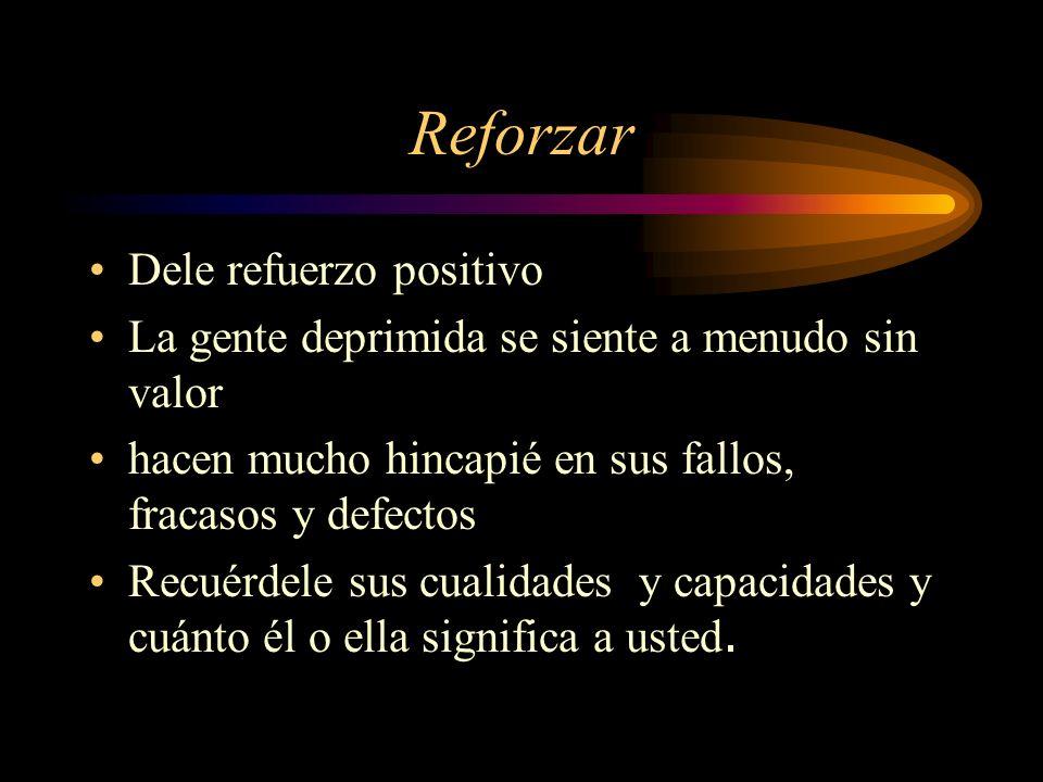 Reforzar Dele refuerzo positivo La gente deprimida se siente a menudo sin valor hacen mucho hincapié en sus fallos, fracasos y defectos Recuérdele sus