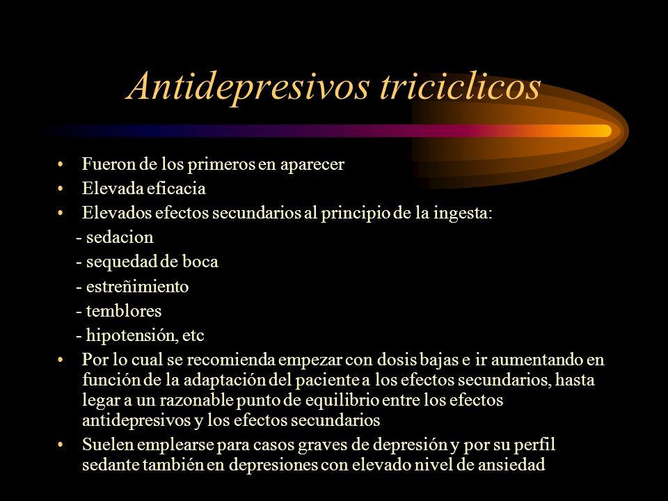 Antidepresivos triciclicos Fueron de los primeros en aparecer Elevada eficacia Elevados efectos secundarios al principio de la ingesta: - sedacion - s