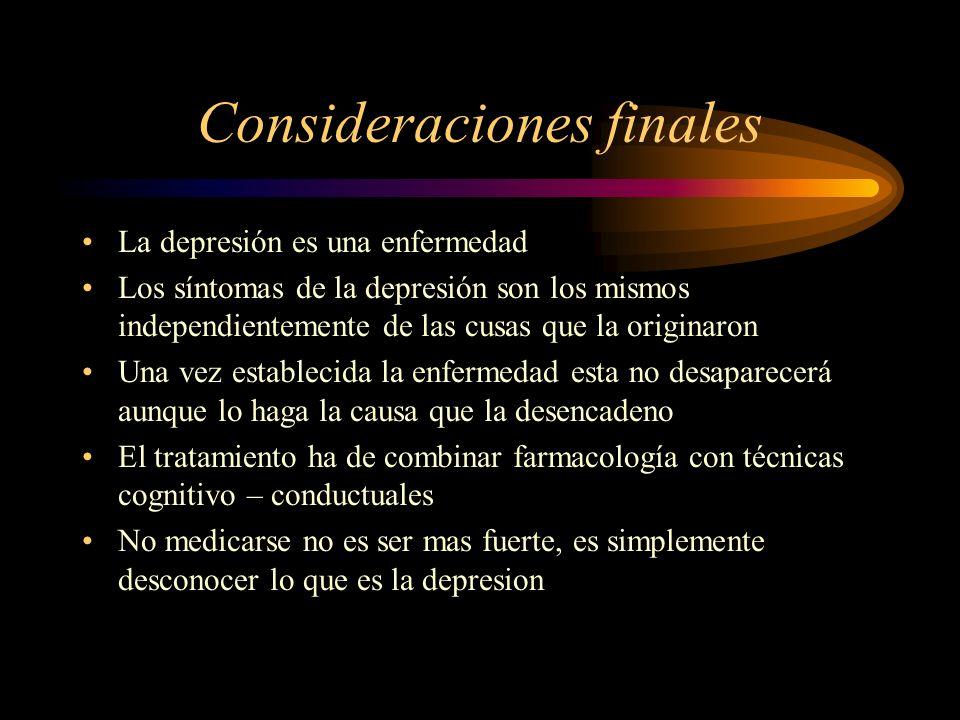 Consideraciones finales La depresión es una enfermedad Los síntomas de la depresión son los mismos independientemente de las cusas que la originaron U