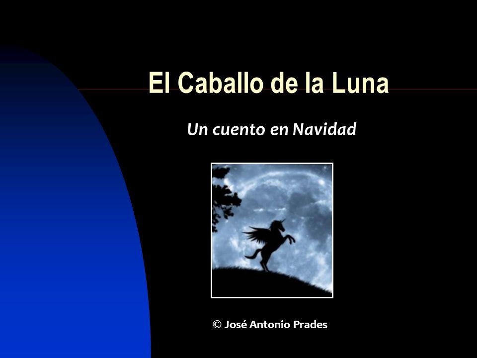 El Caballo de la Luna Un cuento en Navidad © José Antonio Prades