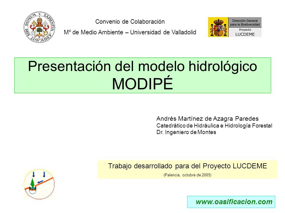 Presentación del modelo hidrológico MODIPÉ Convenio de Colaboración Mº de Medio Ambiente – Universidad de Valladolid Trabajo desarrollado para del Pro