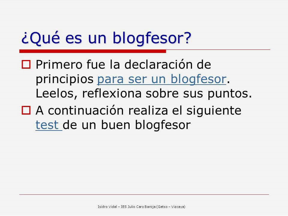 Isidro Vidal – IES Julio Caro Baroja (Getxo – Vizcaya) ¿Qué es un blogfesor.