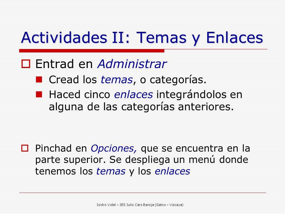 Isidro Vidal – IES Julio Caro Baroja (Getxo – Vizcaya) Actividades II: Temas y Enlaces Entrad en Administrar Cread los temas, o categorías.