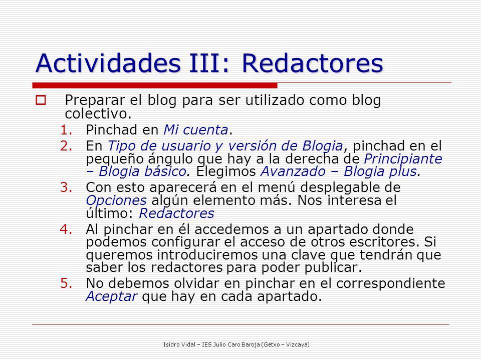Isidro Vidal – IES Julio Caro Baroja (Getxo – Vizcaya) Actividades III: Redactores Preparar el blog para ser utilizado como blog colectivo.
