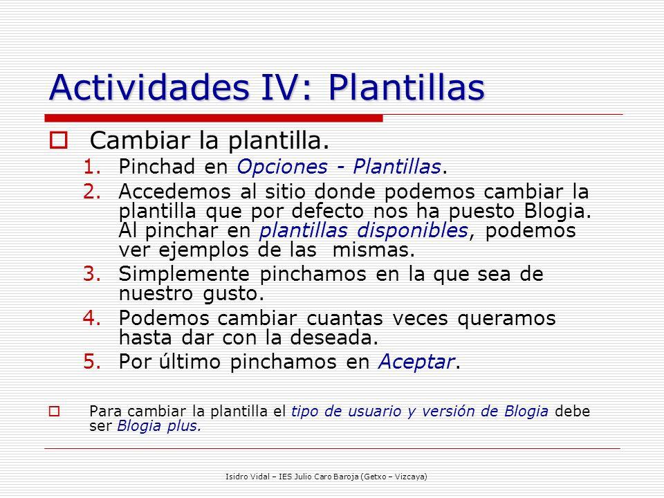 Isidro Vidal – IES Julio Caro Baroja (Getxo – Vizcaya) Actividades IV: Plantillas Cambiar la plantilla.