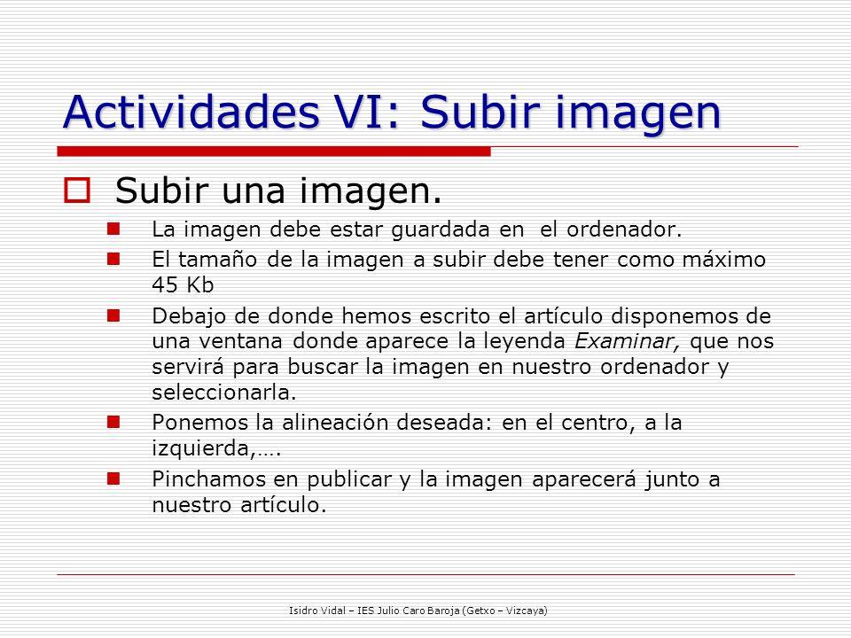 Isidro Vidal – IES Julio Caro Baroja (Getxo – Vizcaya) Actividades VI: Subir imagen Subir una imagen.