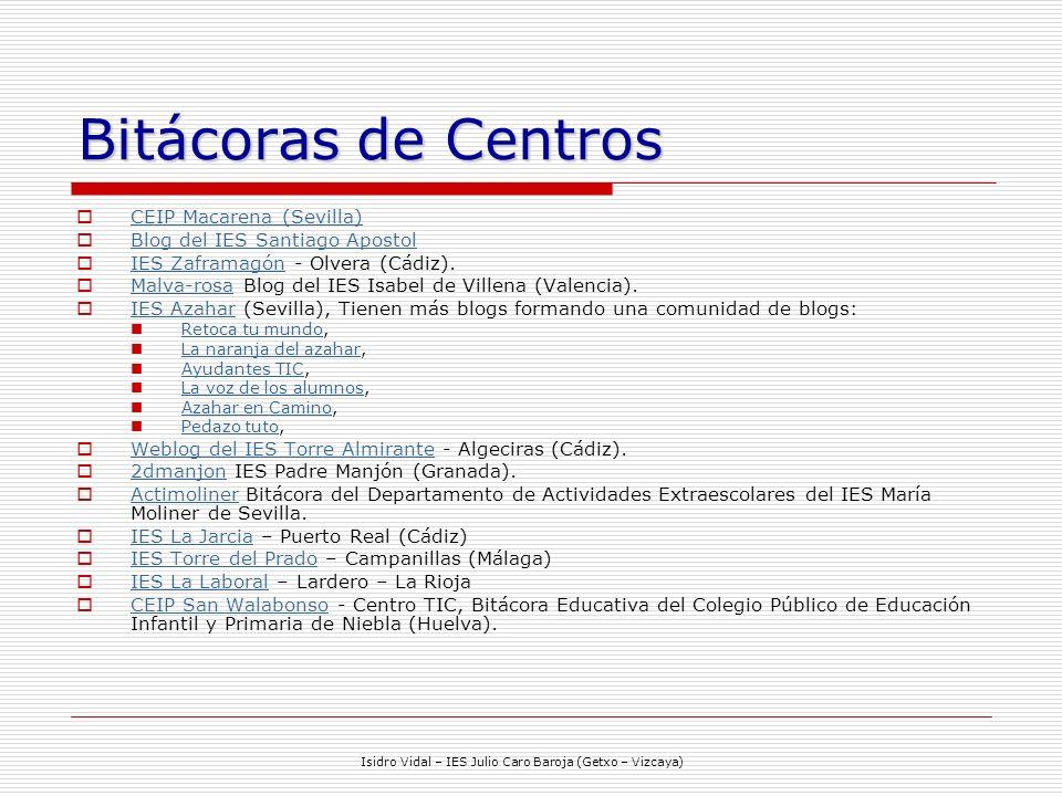 Isidro Vidal – IES Julio Caro Baroja (Getxo – Vizcaya) Bitácoras de Centros CEIP Macarena (Sevilla) Blog del IES Santiago Apostol IES Zaframagón - Olvera (Cádiz).