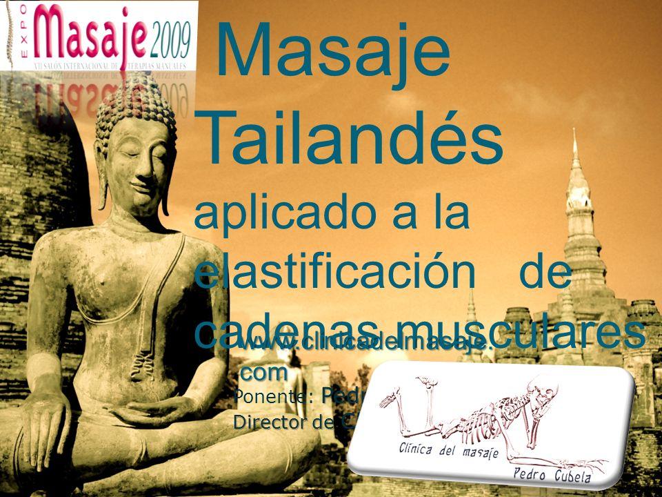 Masaje Tailandés aplicado a la elastificación de cadenas musculares Pedro Cubela Ponente: Pedro Cubela Director de Clínica del Masaje www.clinicadelmasaje.