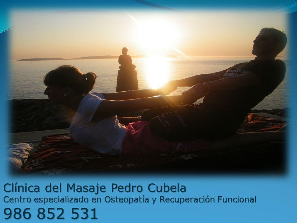Clínica del Masaje Pedro Cubela Centro especializado en Osteopatía y Recuperación Funcional 986 852 531 www.clinicadelmasaje.com