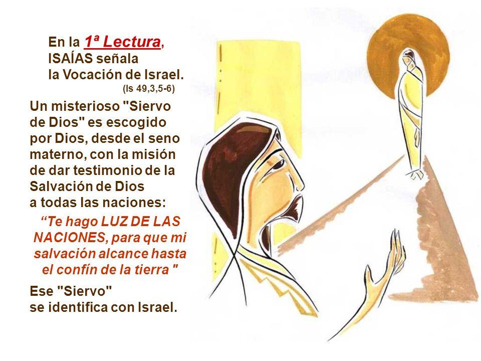 En la 1ª Lectura, ISAÍAS señala la Vocación de Israel.