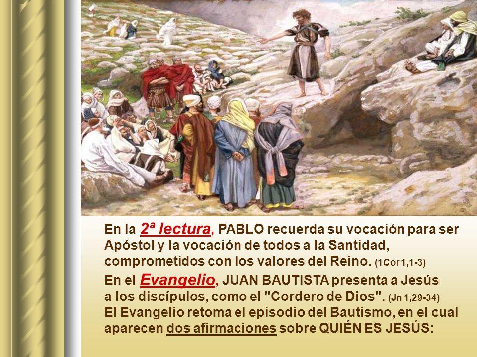 En la 2ª lectura, PABLO recuerda su vocación para ser Apóstol y la vocación de todos a la Santidad, comprometidos con los valores del Reino.