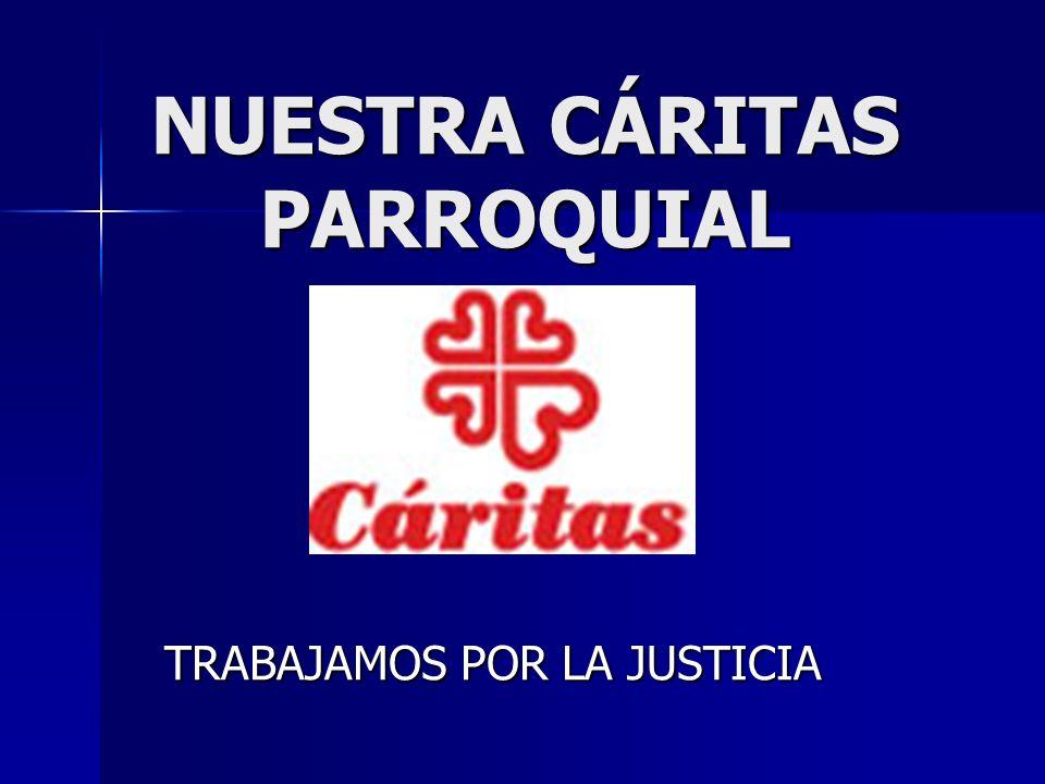 NUESTRA CÁRITAS PARROQUIAL TRABAJAMOS POR LA JUSTICIA
