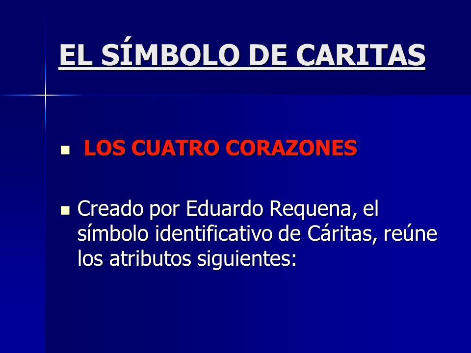 EL SÍMBOLO DE CARITAS LOS CUATRO CORAZONES LOS CUATRO CORAZONES Creado por Eduardo Requena, el símbolo identificativo de Cáritas, reúne los atributos