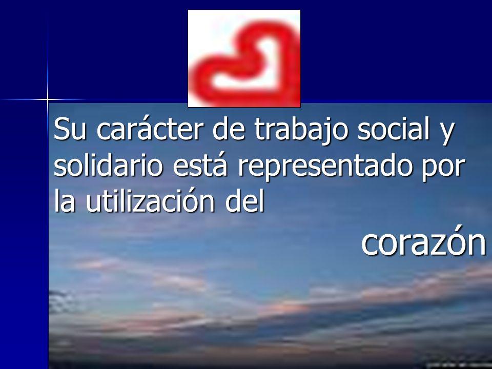 Su carácter de trabajo social y solidario está representado por la utilización del corazón