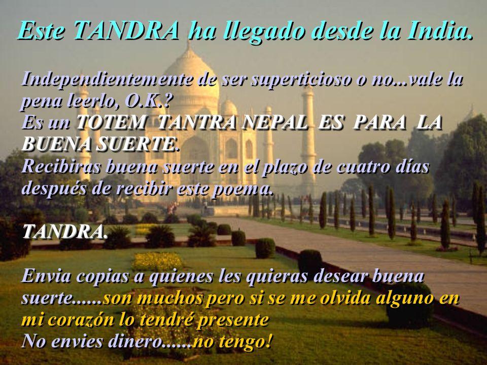 Este TANDRA ha llegado desde la India. Independientemente de ser superticioso o no...vale la pena leerlo, O.K.? TOTEM TANTRA NEPAL ES PARA LA BUENA SU