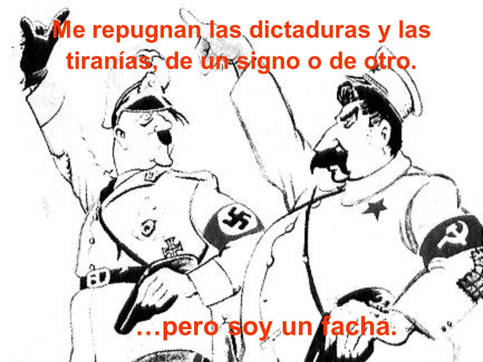 Creo en la siembra del sentido común regado con la sangre de mil españoles inocentes… …y soy un facha.
