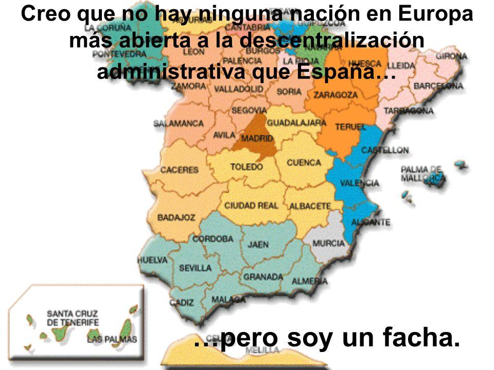 No creo en la división de España y en el establecimiento de diferencias entre los españoles… …y soy un facha.