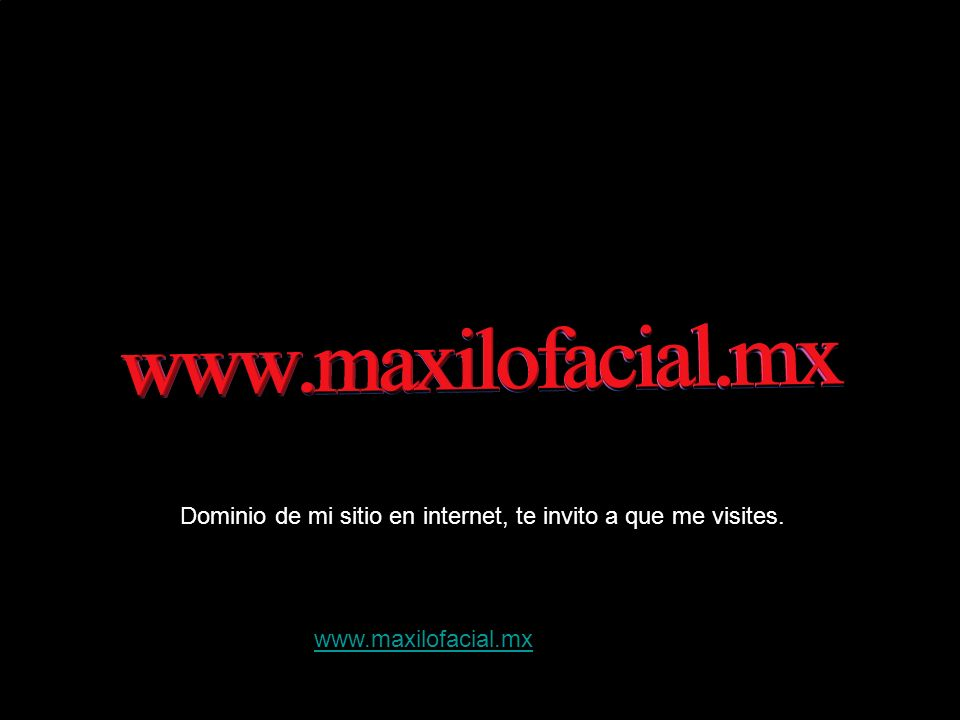 Dominio de mi sitio en internet, te invito a que me visites. www.maxilofacial.mx