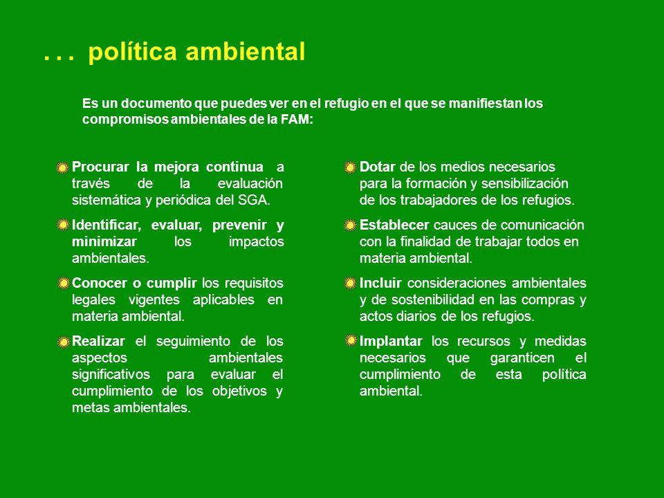 … política ambiental Es un documento que puedes ver en el refugio en el que se manifiestan los compromisos ambientales de la FAM: Procurar la mejora c