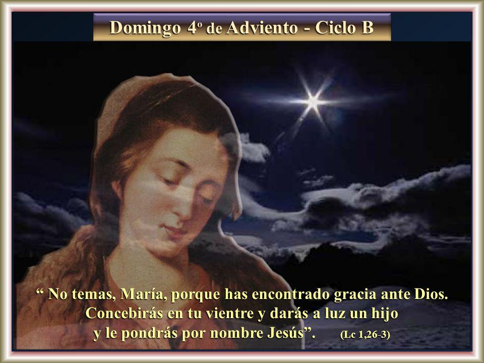 No temas, María, porque has encontrado gracia ante Dios.