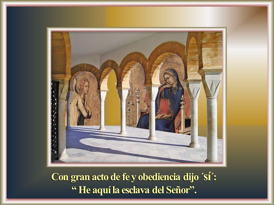 Con gran acto de fe y obediencia dijo ´ sí ´: He aquí la esclava del Señor.