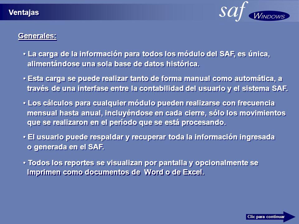 Ventajas La carga de la información para todos los módulo del SAF, es única, Esta carga se puede realizar tanto de forma manual como automática, a través de una interfase entre la contabilidad del usuario y el sistema SAF.