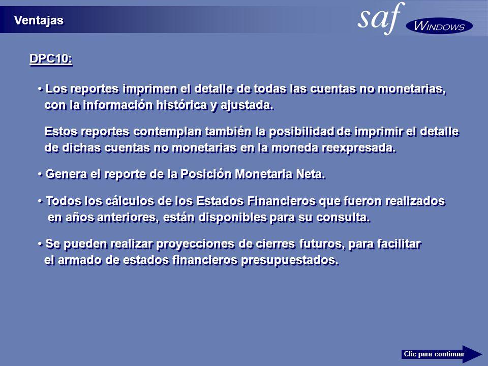 DPC10: Ventajas Clic para continuar Los reportes imprimen el detalle de todas las cuentas no monetarias, con la información histórica y ajustada.