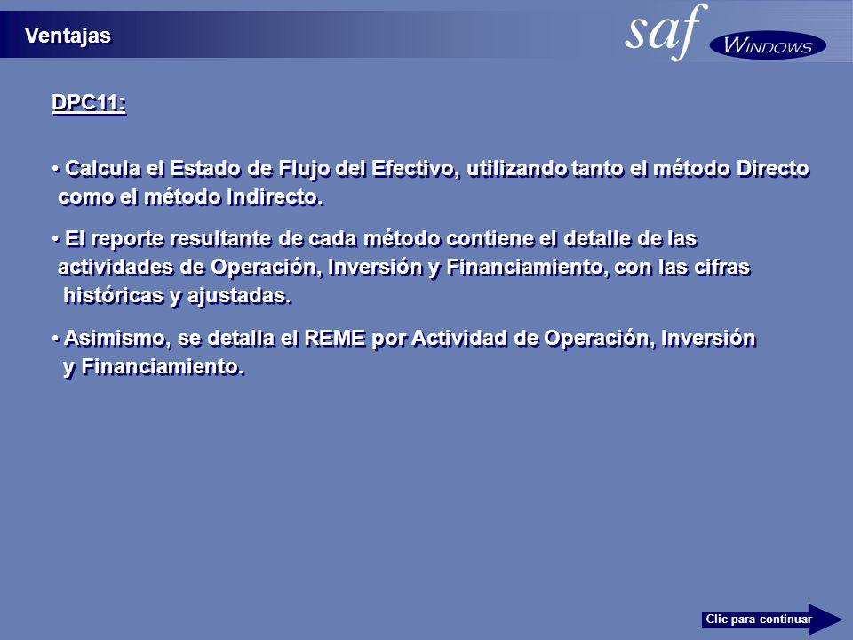 DPC11: Calcula el Estado de Flujo del Efectivo, utilizando tanto el método Directo El reporte resultante de cada método contiene el detalle de las actividades de Operación, Inversión y Financiamiento, con las cifras históricas y ajustadas.
