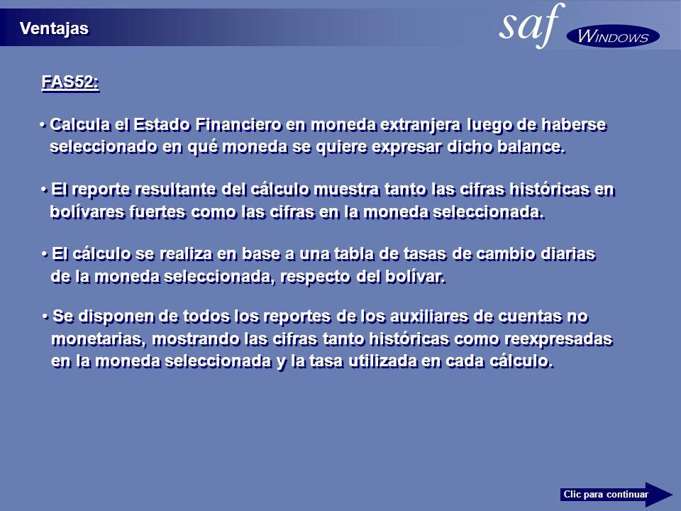 FAS52: Ventajas Clic para continuar El cálculo se realiza en base a una tabla de tasas de cambio diarias de la moneda seleccionada, respecto del bolívar.