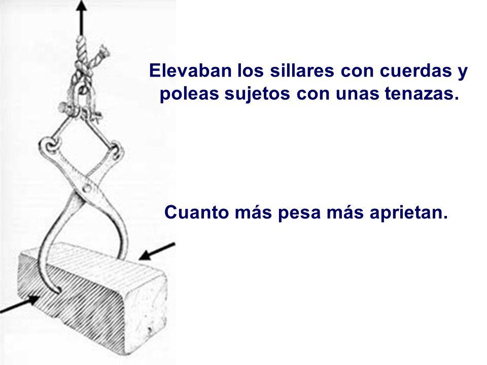 Elevaban los sillares con cuerdas y poleas sujetos con unas tenazas. Cuanto más pesa más aprietan.