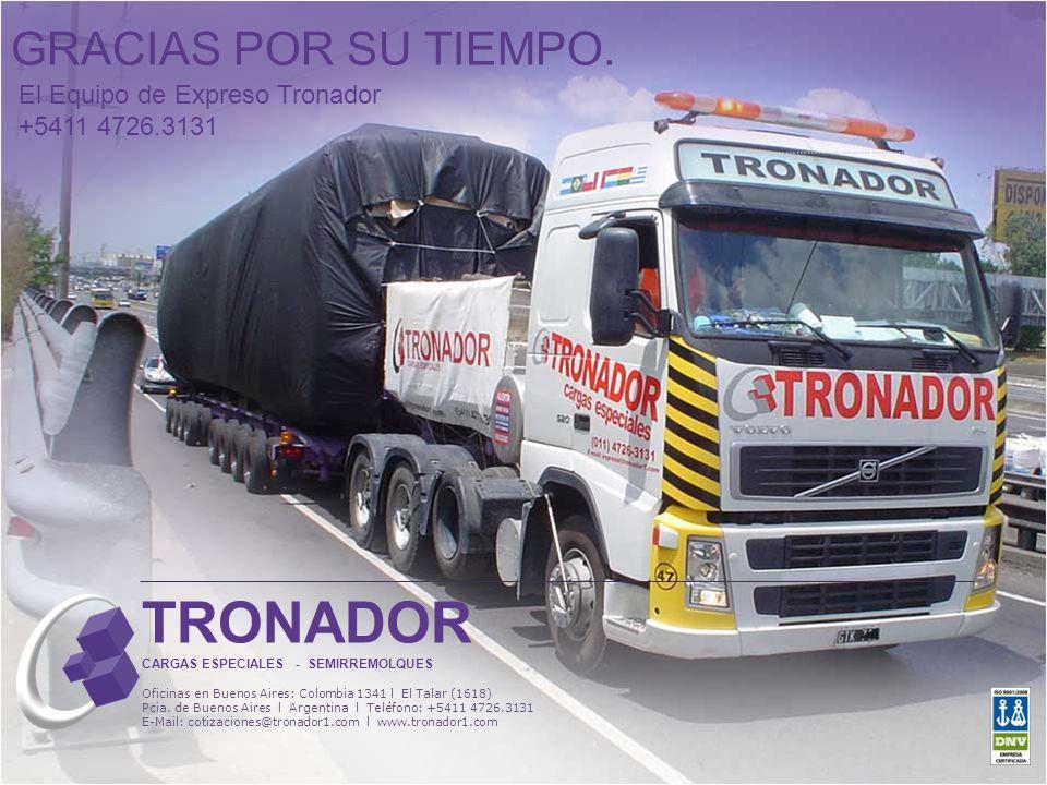 GRACIAS POR SU TIEMPO. El Equipo de Expreso Tronador +5411 4726.3131 ……………………………………………. TRONADOR CARGAS ESPECIALES - SEMIRREMOLQUES Oficinas en Buenos