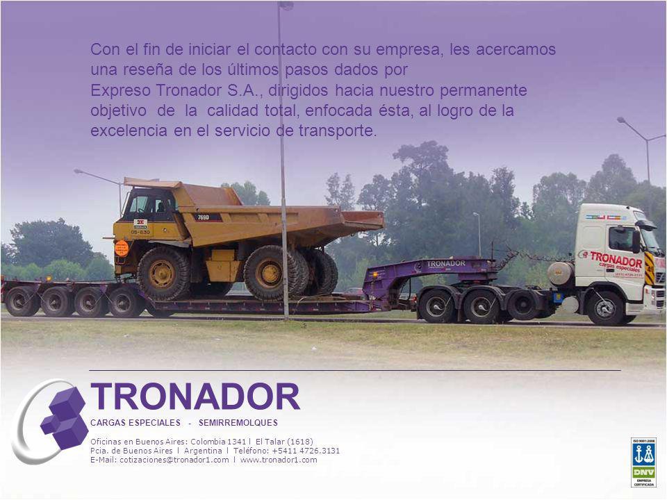 TRONADOR CARGAS ESPECIALES - SEMIRREMOLQUES Oficinas en Buenos Aires: Colombia 1341 l El Talar (1618) Pcia. de Buenos Aires l Argentina l Teléfono: +5
