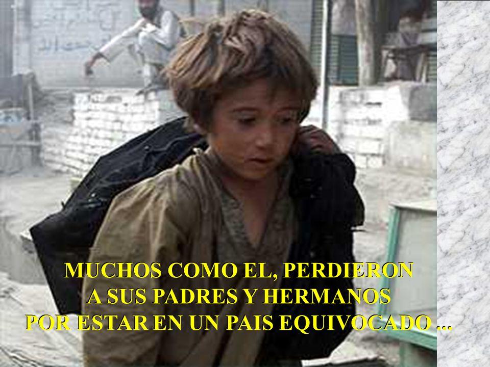 MUCHOS COMO EL, PERDIERON A SUS PADRES Y HERMANOS POR ESTAR EN UN PAIS EQUIVOCADO...