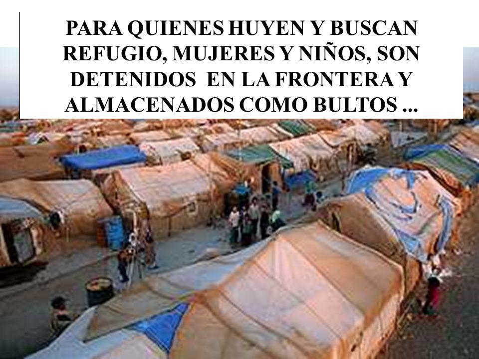 PARA QUIENES HUYEN Y BUSCAN REFUGIO, MUJERES Y NIÑOS, SON DETENIDOS EN LA FRONTERA Y ALMACENADOS COMO BULTOS...