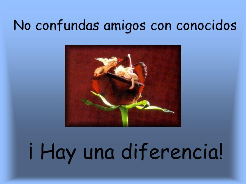 No confundas amigos con conocidos ¡ Hay una diferencia!