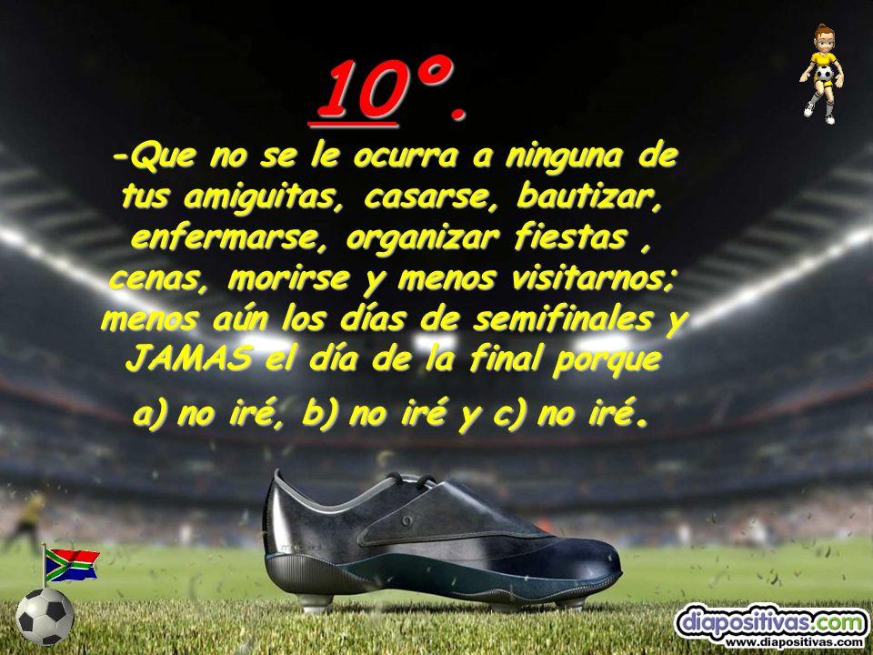9º. -Las repeticiones de los goles son muy, muy importantes. No importa si ya los vi antes, o si me los sé de memoria. Los quiero ver de nuevo, muchas