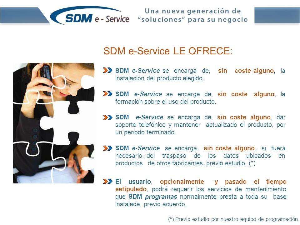 SDM e-Service LE OFRECE: SDM e-Service se encarga de, sin coste alguno, la instalación del producto elegido.