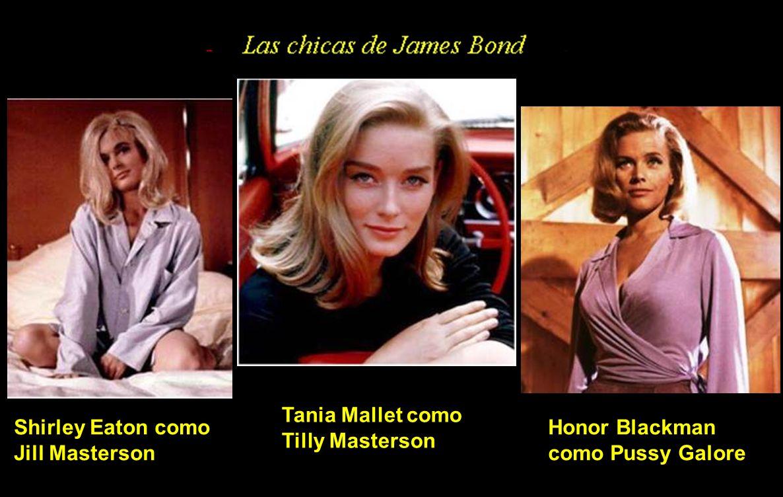 Tania Mallet como Tilly Masterson Honor Blackman como Pussy Galore Shirley Eaton como Jill Masterson
