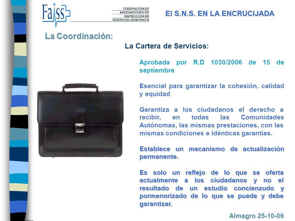 La Cartera de Servicios: Aprobada por R.D 1030/2006 de 15 de septiembre Esencial para garantizar la cohesión, calidad y equidad Garantiza a los ciudadanos el derecho a recibir, en todas las Comunidades Autónomas, las mismas prestaciones, con las mismas condiciones e idénticas garantías.